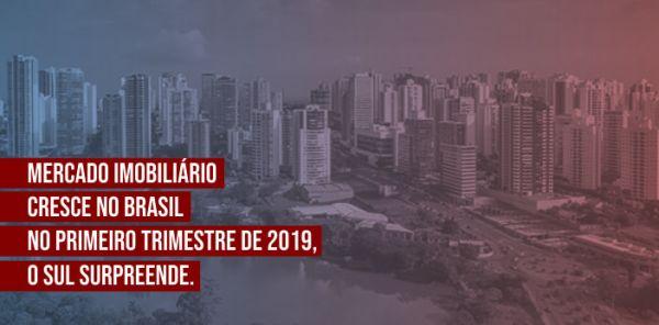 Mercado Imobiliário Cresce no Brasil no Primeiro Trimestre de 2019, o Sul Surpreende.