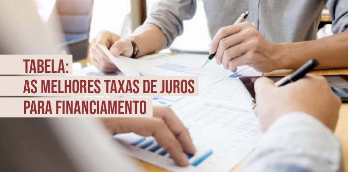 Tabela com as Melhores Taxas de Juros Cobradas pelos Bancos para Financiamento Imobiliário