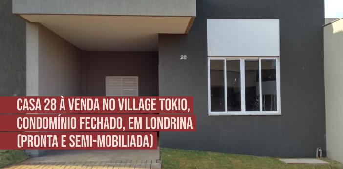Casa 28 à venda no Village Tokio, Condomínio Fechado, em Londrina (Pronta e Semi-mobiliada)