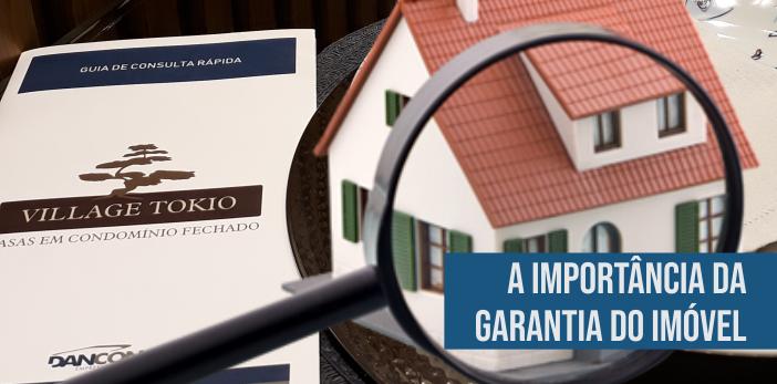 A importância da Garantia do Imóvel. Village Tokio - Casas em Condomínio Fechado - Londrina.