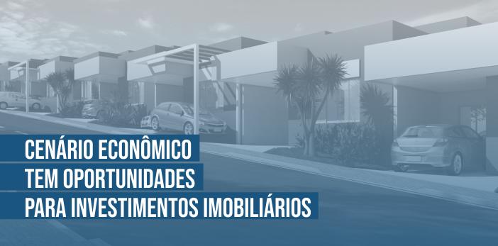 Cenário Econômico tem Oportunidades para Investimentos Imobiliários