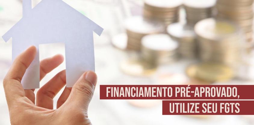 Financiamento pré-aprovado, utilize seu FGTS